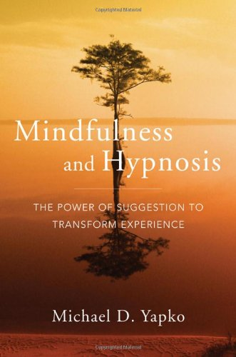 Mindfulness and Hypnosis The Power of Suggestion to Transform Experience  2011 edition cover