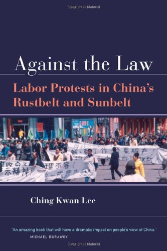 Against the Law Labor Protests in China's Rustbelt and Sunbelt  2007 edition cover