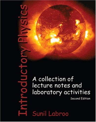 Introductory Physics A Collection of Lecture Notes and Laboratory Activities 2nd 2009 (Revised) 9780757519970 Front Cover