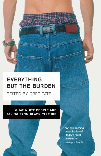 Everything but the Burden What White People Are Taking from Black Culture  2003 edition cover