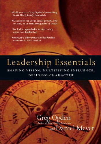 Leadership Essentials Shaping Vision, Multiplying Influence, Defining Character  2007 edition cover