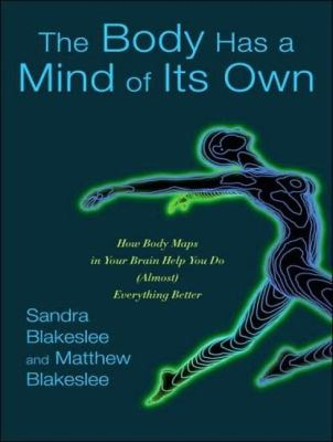 The Body Has a Mind of Its Own: How Body Maps in Your Brain Help You Do (Almost) Everything Better  2007 edition cover