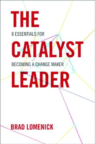 Catalyst Leader 8 Essentials for Becoming a Change Maker  2013 edition cover