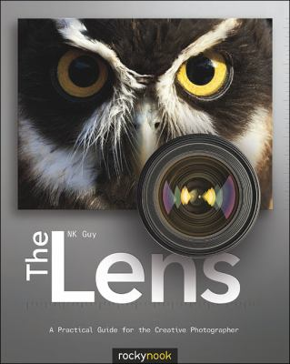 Lens A Practical Guide for the Creative Photographer  2012 9781933952970 Front Cover