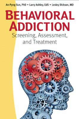 Behavioral Addiction Screening, Assessment, and Treatment  2013 9781936290970 Front Cover