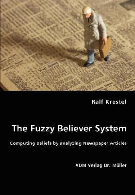 Fuzzy Believer System Computing Beliefs by Analyzing Newspaper Articles N/A edition cover