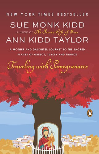 Traveling with Pomegranates A Mother and Daughter Journey to the Sacred Places of Greece, Turkey, and France N/A 9780143117971 Front Cover