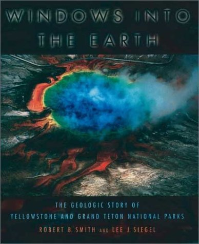Windows into the Earth The Geologic Story of Yellowstone and Grand Teton National Parks  2000 edition cover