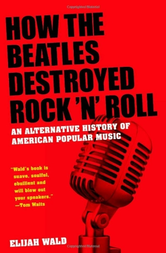 How the Beatles Destroyed Rock 'n' Roll An Alternative History of American Popular Music  2011 edition cover