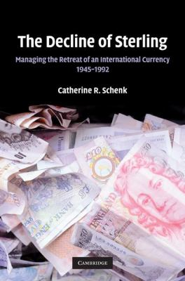 Decline of Sterling Managing the Retreat of an International Currency, 1945-1992  2010 9780521876971 Front Cover