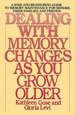 Dealing with Memory Changes As You Grow Older A Wise and Reassuring Guide to Memory Maintenance for Seniors, Their Families and Friends N/A 9780553345971 Front Cover