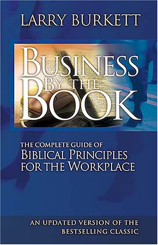 Business by the Book The Complete Guide of Biblical Principles for the Workplace  2006 edition cover
