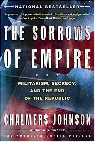 Sorrows of Empire Militarism, Secrecy, and the End of the Republic  2004 edition cover