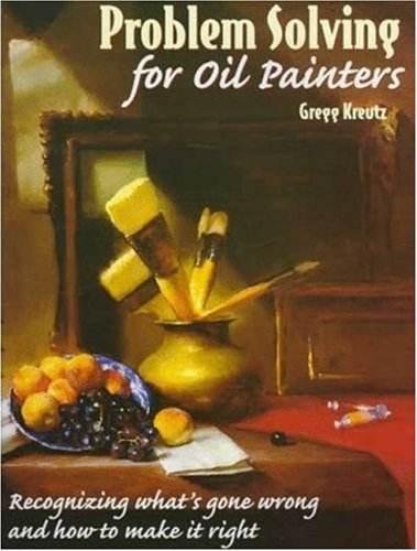 Problem Solving for Oil Painters Recognizing What's Gone Wrong and How to Make It Right  1997 edition cover