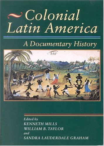 Colonial Latin America A Documentary History  2002 9780842029971 Front Cover