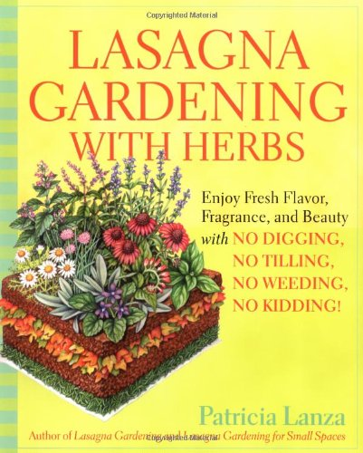 Lasagna Gardening with Herbs Enjoy Fresh Flavor, Fragrance, and Beauty with No Digging, No Tilling, No Weeding, No Kidding!  2004 (Revised) 9780875968971 Front Cover