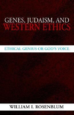 Genes, Judaism, and Western Ethics Ethical Genius or God's Voice  2003 9781401098971 Front Cover