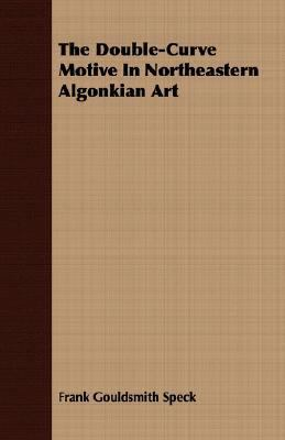 Double-Curve Motive in Northeastern Algonkian Art  N/A 9781406783971 Front Cover