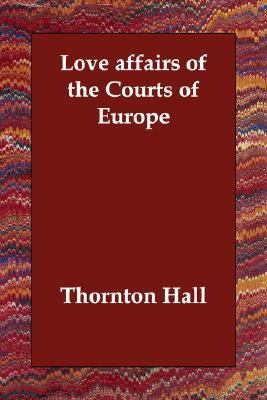Love Affairs of the Courts of Europe N/A 9781406811971 Front Cover