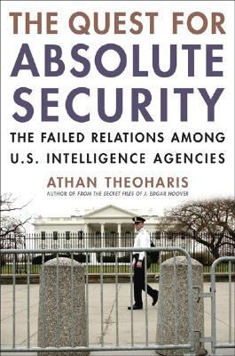 Quest for Absolute Security The Failed Relations among U. S. Intelligence Agencies  2007 edition cover