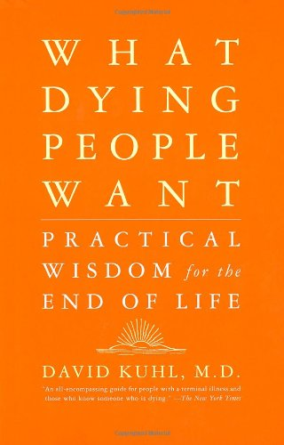 What Dying People Want Practical Wisdom for the End of Life  2002 edition cover