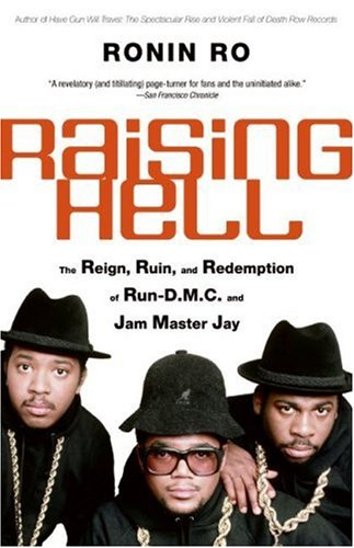 Raising Hell The Reign, Ruin, and Redemption of Run-D. M. C. and Jam Master Jay  2006 9780060781972 Front Cover