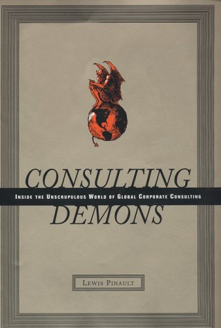 Consulting Demons Inside the Unscrupulous World of Global Corporate Consulting  2000 9780066619972 Front Cover