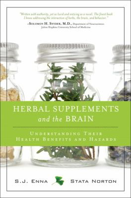 Herbal Supplements and the Brain Understanding Their Health Benefits and Hazards  2012 (Revised) 9780132824972 Front Cover