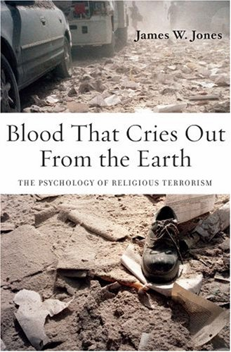 Blood That Cries Out from the Earth The Psychology of Religious Terrorism  2008 9780195335972 Front Cover