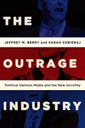 Outrage Industry Political Opinion Media and the New Incivility  2013 edition cover