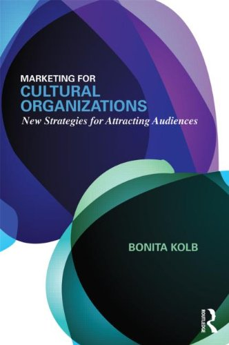 Marketing for Cultural Organizations New Strategies for Attracting Audiences - Third Edition  2013 edition cover