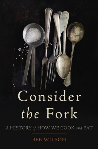 Consider the Fork A History of How We Cook and Eat N/A edition cover