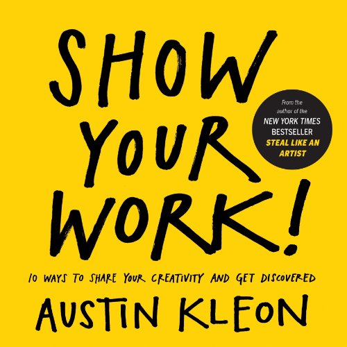 Show Your Work! 10 Ways to Share Your Creativity and Get Discovered  2014 9780761178972 Front Cover