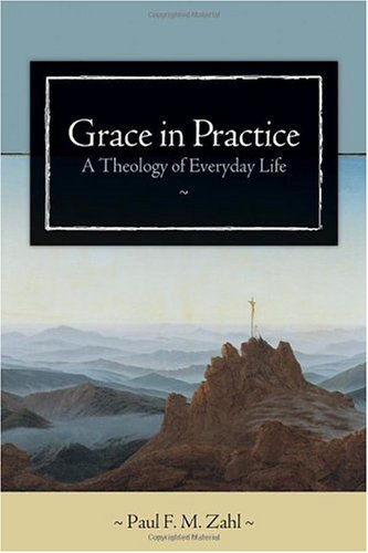 Grace in Practice A Theology of Everyday Life  2007 edition cover