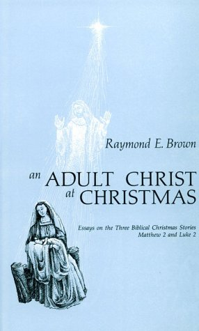 Adult Christ at Christmas Essays on the Three Biblical Christmas Stories - Matthew 2 and Luke 2 N/A edition cover