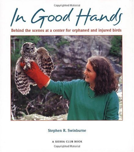 In Good Hands Behind the Scenes at a Center for Orphaned and Injured Birds N/A 9780871563972 Front Cover