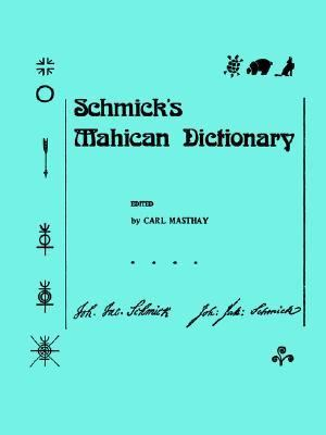 Schmick's Mahican Dictionary N/A 9780871691972 Front Cover