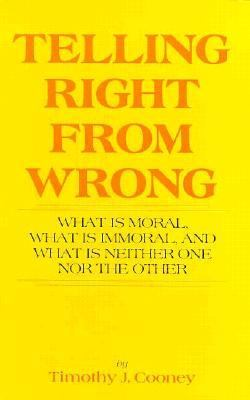 Telling Right from Wrong What Is Moral, What Is Immoral and What Is Neither One nor the Other N/A 9780879752972 Front Cover