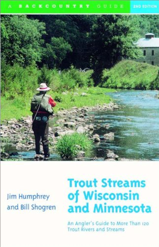 Trout Streams of Wisconsin and Minnesota An Angler's Guide to More Than 120 Trout Rivers and Streams 2nd 2001 9780881504972 Front Cover