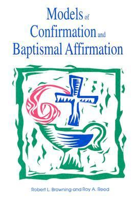 Models of Confirmation and Baptismal Affirmation : Educational and Liturgical Designs N/A edition cover