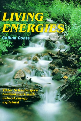 Living Energies Viktor Schauberger's Brilliant Work with Natural Energy Explained 2nd (Reprint) 9780946551972 Front Cover