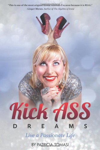 Kick Ass Dreams: Live a Passionate Life  2013 edition cover