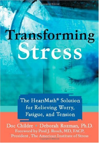 Transforming Stress The HeartMath� Solution for Relieving Worry, Fatigue, and Tension  2005 edition cover