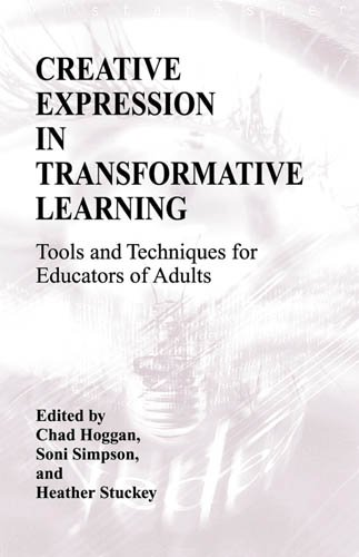 Creative Expression in Transformative Learning Tools and Techniques for Educators of Adults  2009 9781575242972 Front Cover