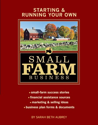 Starting and Running Your Own Small Farm Business Small-Farm Success Stories * Financial Assistance Sources * Marketing and Selling Ideas * Business Plan Forms and Documents  2008 edition cover