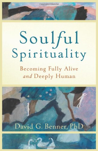 Soulful Spirituality Becoming Fully Alive and Deeply Human  2011 edition cover