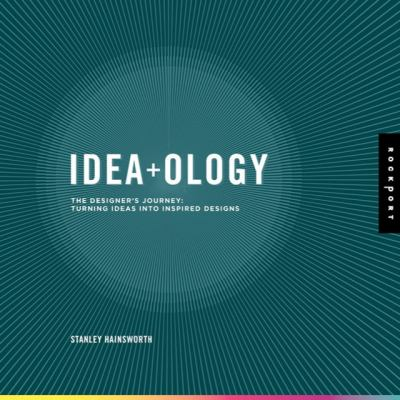 Idea-ology The Designer's Journey: Turning Ideas into Inspired Designs  2010 edition cover