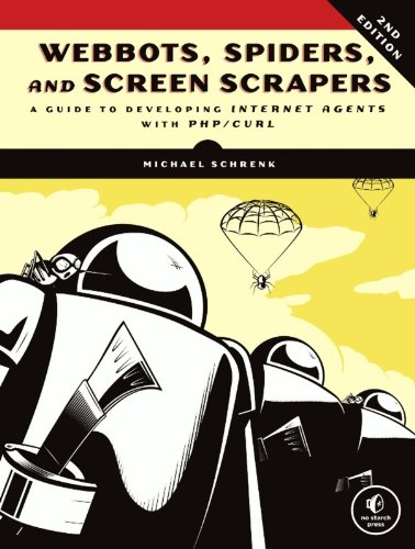 Webbots, Spiders, and Screen Scrapers A Guide to Developing Internet Agents with PHP/Curl 2nd 2011 9781593273972 Front Cover