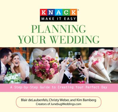 Knack Planning Your Wedding A Step-by-Step Guide to Creating Your Perfect Day  2010 9781599213972 Front Cover