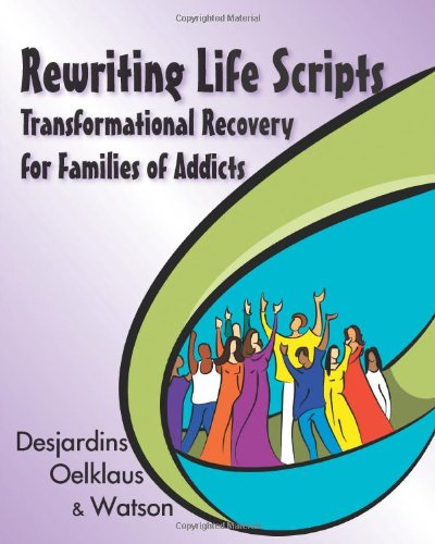 Rewriting Life Scripts Transformational Recovery for Families of Addicts  2009 9781932690972 Front Cover